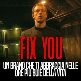 FIX YOU - Un brano che ti abbraccia nelle ore più buie della vita