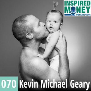 070: You've Got the Entrepreneurial Spirit Inside of You | Kevin Michael Geary