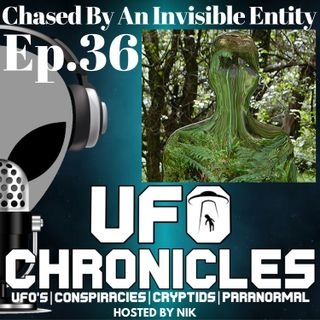 Ep.36 Chased By An Invisible Entity