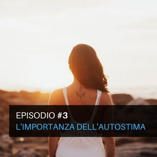 Episodio#3 - L'importanza dell'autostima