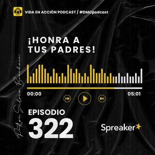 EP. 322 | ¡Honra a tus padres! | #DMCpodcast