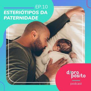 10. Estereótipos da Paternidade