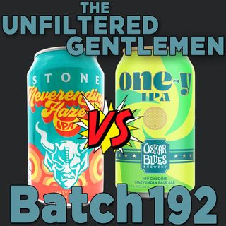 Batch192: Stone Neverending Haze VS Oskar Blues One-Y & Monday Night Brewing Space Lettuce Double IPA