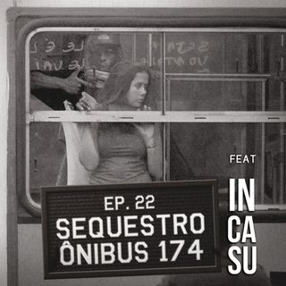 Episódio 22 - Sequestro do Ônibus 174 feat. In Casu