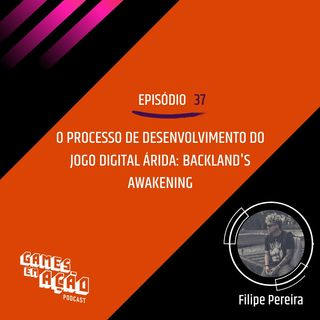 #37 - O Processo de desenvolvimento do jogo digital Árida: Backland's Awakening com Filipe Pereira