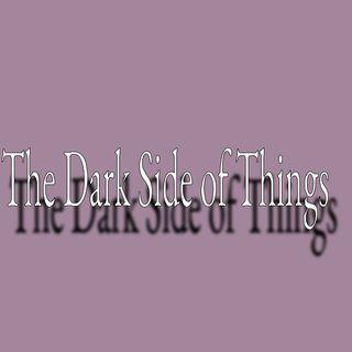 The Dark Side of Things