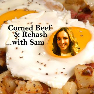 Corned Beef and Rehash with Sam