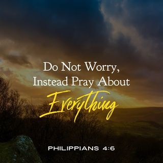 Prayer you Stop Worrying About Anything and Look to God for Eveything