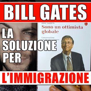 BILL GATES, LA SUA SOLUZIONE CONTRO L'IMMIGRAZIONE