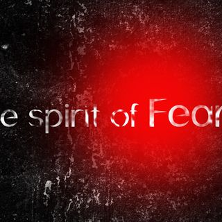 SPIRIT OF FEAR!