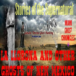 La Llorona & Other Ghosts of New Mexico | Interview w/Lunatic Devine Investigators | Podcast