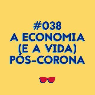#038 - #RIPcapitalismo? Economia (e vida) pós-coronavírus