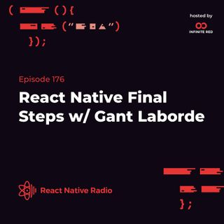 RNR 176: React Native Final Steps With Gant Laborde