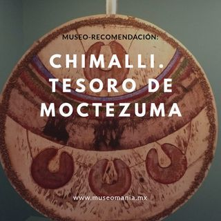 Chimalli. Tesoro de Moctezuma en Chapultepec.