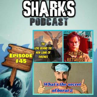 Episode# 45 Whats the secret behind Borat 2? The Lore behind HBO's new Game of Thrones, Dexter RETURNS!