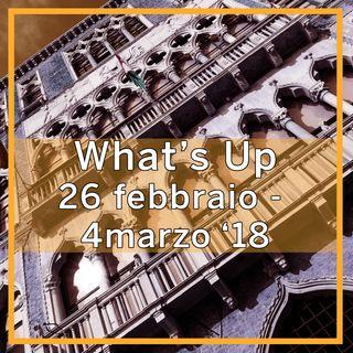 What's Up: 26 febbraio - 4 marzo 2018