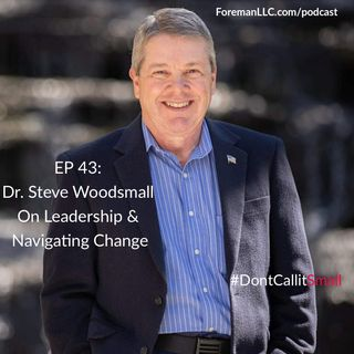 Ep 43: Interview With Steve Woodsmall on Leadership & Managing Change