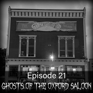 Ep. 22: Ghosts of the Oxford Saloon