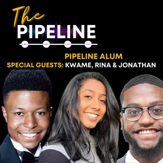 EP 6: In The Pipeline with Pipeline Alum, Kwame, Rina, and Jonathan