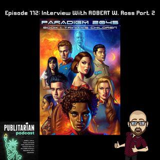 Episode 112 - Interview With Robert W. Ross Part 2