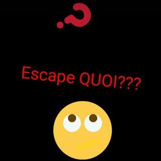 #mi Escape QUOI?