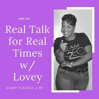 Real Talk for Real Times w/ Lovey:  S1.E1: Power_voice