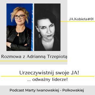 JA.Kobieta#01_Przecież jesteś kobietą! Rozmowa z pisarką Adrianną Trzepiotą.