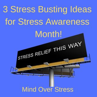 3 Stress Busting Ideas for Stress Awareness Month!