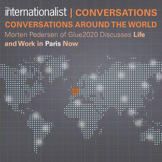 CONVERSATIONS AROUND THE WORLD: Morten Pedersen of Glue2020 Discusses Life and Work in Paris Now