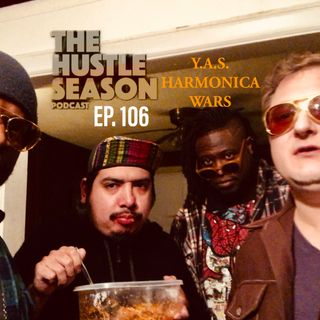 The Hustle Season: Ep. 106 Y.A.S. Harmonica Wars