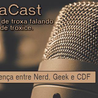 A DIFERENÇA ENTRE NERD, GEEK E CDF - EP 04