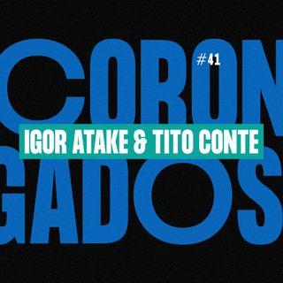 #41 - Corongados: Igor Atake & Tito Conte