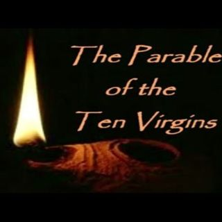 Parable Of The 10 Virgins!