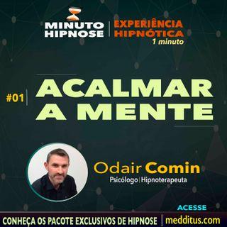 #01 | Hipnose para Acalmar a mente | Minuto Hipnose | Odair Comin