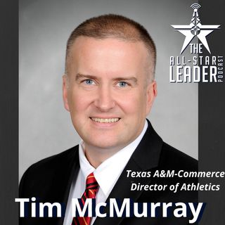 Episode 067 - Part II with Texas A&M-Commerce Director of Athletics Tim McMurray