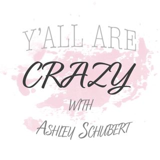 Y'all Are Crazy With Ashley Schubert