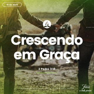 16 de Abril - Crescendo na Graça
