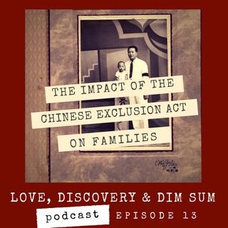Ep 13 Impact of Chinese Exclusion Act on Families
