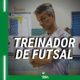 Ep.45: O trabalho do treinador de futsal | Paulinho Cardoso