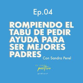 Ep. 04 - Rompiendo el tabú de pedir ayuda para ser mejores padres con Sandra Perel