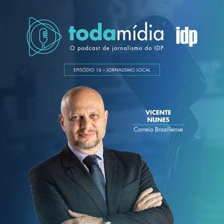 Toda Mídia #16 | Jornalismo Local com Vicente Nunes do Correio Braziliense