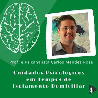 #9 - Cuidados psicológicos em isolamento domiciliar com Prof. Psicanalista Carlos Mendes Rosa
