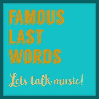 Famous Last Words: Let's Talk Music! - Nacynze