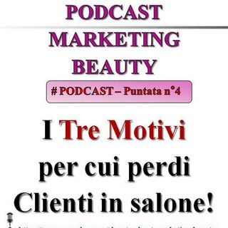 Ma perché si perdono clienti in salone? (Podcast Marketing Beauty n° 4)...