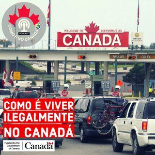 Como é Viver Ilegalmente no Canadá | Indocumentado | Ep.14