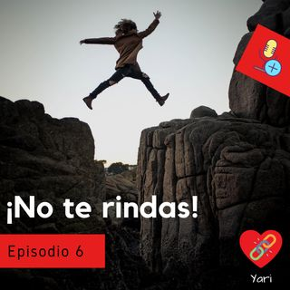 Episodio 6 ¡No te rindas!