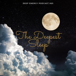 Deep Energy 665 - The Deepest Sleep - Part 1 - Background Music for Sleep, Meditation, Relaxation, Massage, Yoga, Studying and Therapy