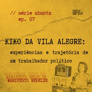 07 Série UBUNTU - Kiko da Vila Alegre: experiências e trajetória de um trabalhador político