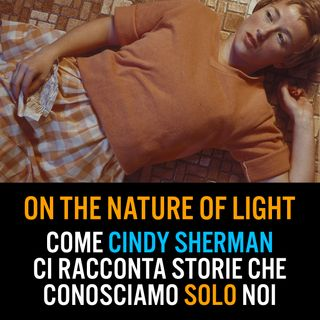 Come Cindy Sherman racconta storie che conosciamo solo noi