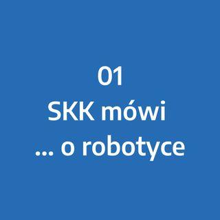 Odcinek 1 - SKK mówi... o robotyce